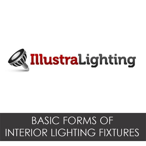 Basic forms of interior lighting fixtures