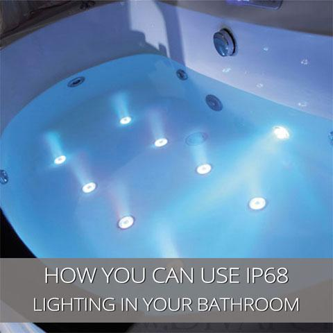 How You Can Use IP68 Lighting In Your Bathroom
