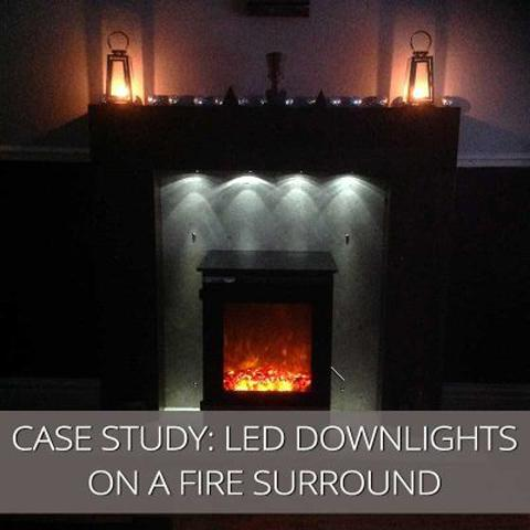 Customer Case Study - LED Downlights on a Fire Surround