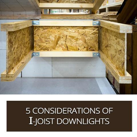 5 Considerations of I-Joist Downlights